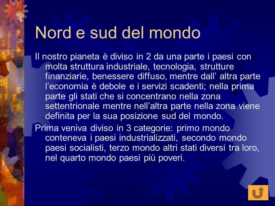 Nord e sud del mondo Il nostro pianeta è diviso in 2 da una parte i paesi con molta struttura industriale, tecnologia, strutture finanziarie, benesser