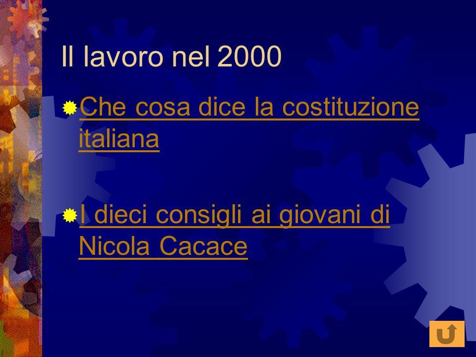 Il lavoro nel 2000 Che cosa dice la costituzione italiana Che cosa dice la costituzione italiana I dieci consigli ai giovani di Nicola Cacace I dieci