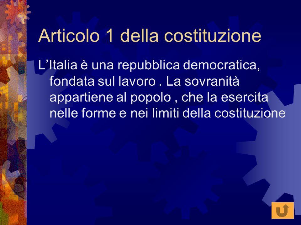 Articolo 1 della costituzione LItalia è una repubblica democratica, fondata sul lavoro. La sovranità appartiene al popolo, che la esercita nelle forme
