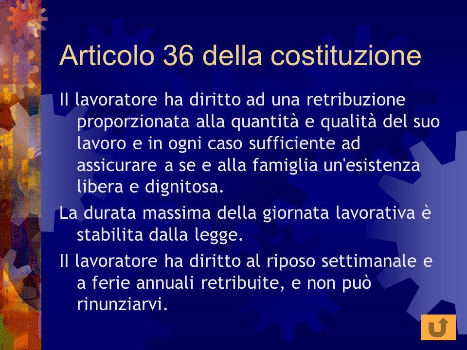 Articolo 36 della costituzione II lavoratore ha diritto ad una retribuzione proporzionata alla quantità e qualità del suo lavoro e in ogni caso suffic