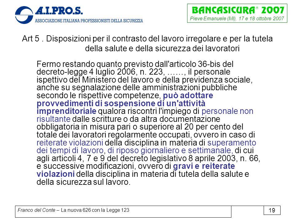 Pieve Emanuele (MI), 17 e 18 ottobre 2007 Franco del Conte – La nuova 626 con la Legge 123 19 Art 5.