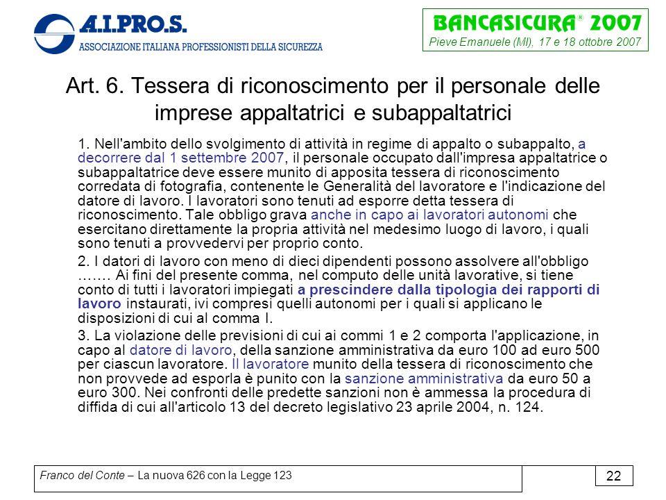 Pieve Emanuele (MI), 17 e 18 ottobre 2007 Franco del Conte – La nuova 626 con la Legge 123 22 Art.