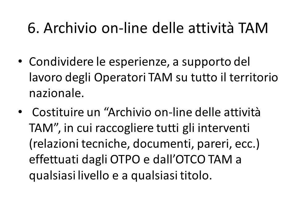 6. Archivio on-line delle attività TAM Condividere le esperienze, a supporto del lavoro degli Operatori TAM su tutto il territorio nazionale. Costitui