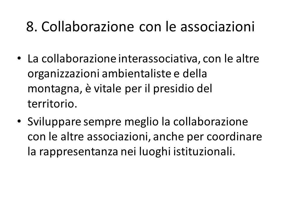 8. Collaborazione con le associazioni La collaborazione interassociativa, con le altre organizzazioni ambientaliste e della montagna, è vitale per il