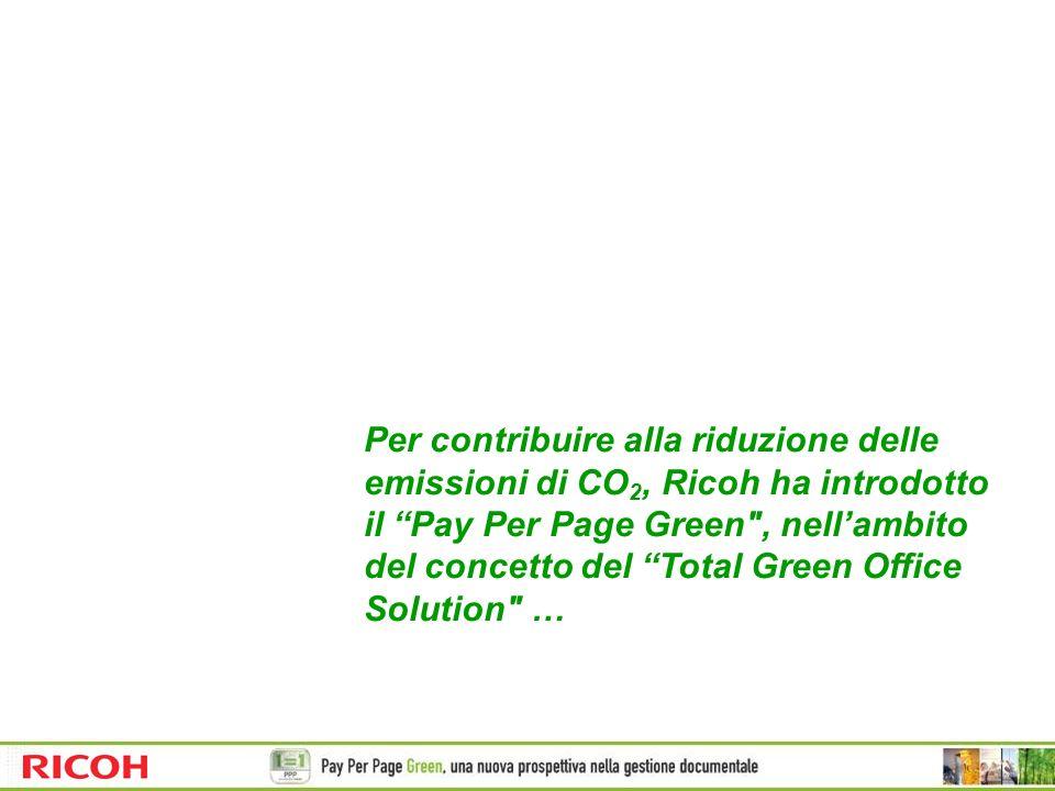 Per contribuire alla riduzione delle emissioni di CO 2, Ricoh ha introdotto il Pay Per Page Green