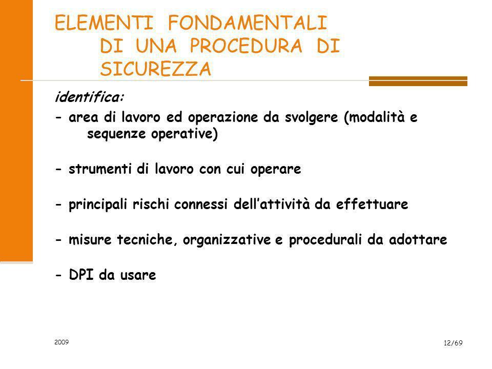 2009 12/69 ELEMENTI FONDAMENTALI DI UNA PROCEDURA DI SICUREZZA identifica: - area di lavoro ed operazione da svolgere (modalità e sequenze operative)