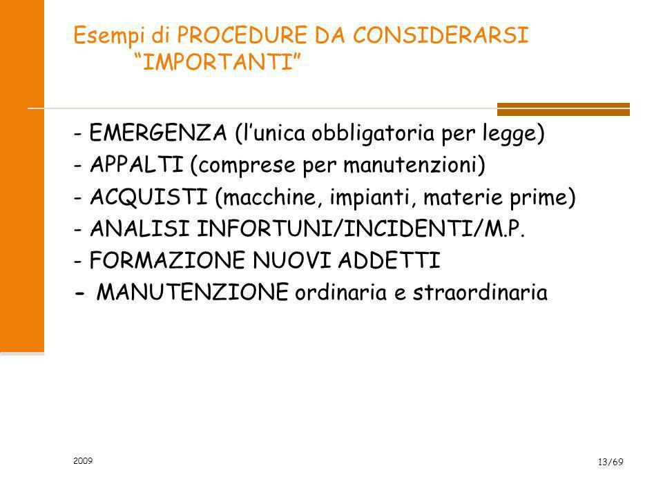 2009 13/69 Esempi di PROCEDURE DA CONSIDERARSI IMPORTANTI - EMERGENZA (lunica obbligatoria per legge) - APPALTI (comprese per manutenzioni) - ACQUISTI