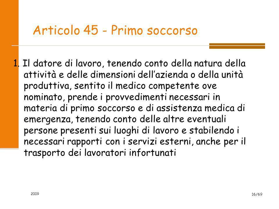2009 16/69 Articolo 45 - Primo soccorso 1. Il datore di lavoro, tenendo conto della natura della attività e delle dimensioni dellazienda o della unità