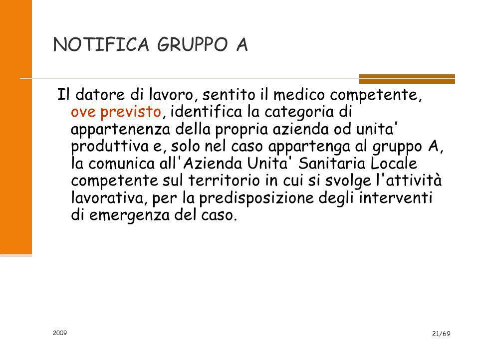 2009 21/69 NOTIFICA GRUPPO A Il datore di lavoro, sentito il medico competente, ove previsto, identifica la categoria di appartenenza della propria az