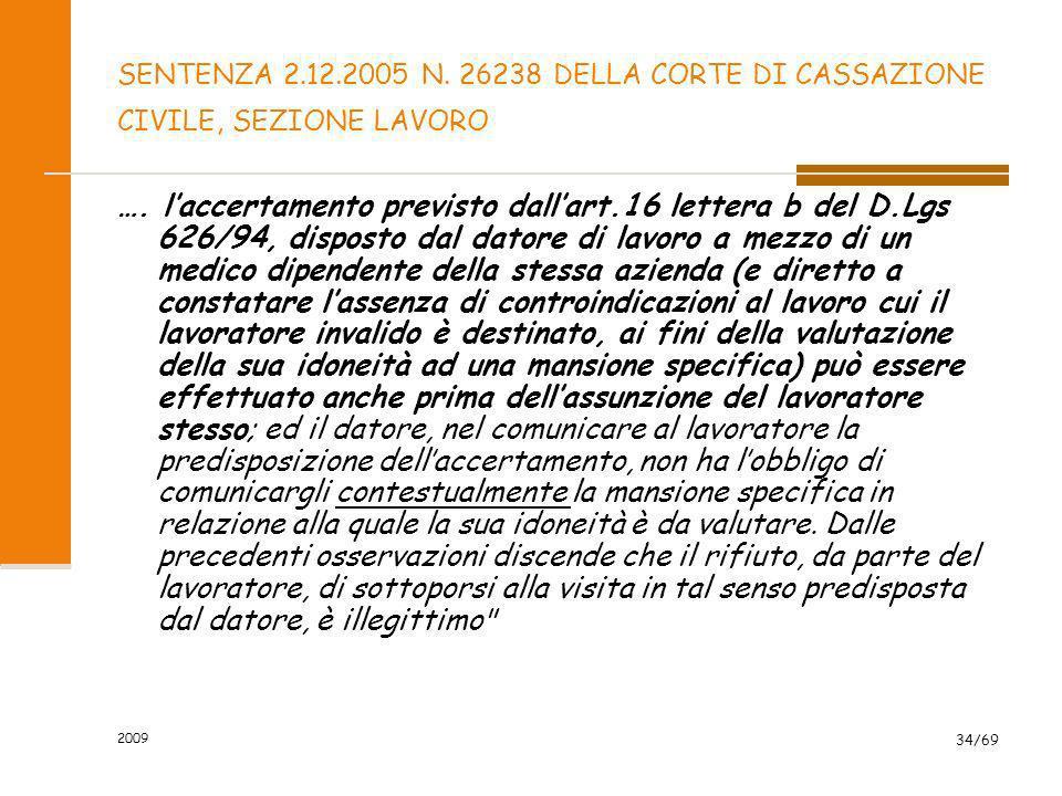 2009 34/69 SENTENZA 2.12.2005 N. 26238 DELLA CORTE DI CASSAZIONE CIVILE, SEZIONE LAVORO …. laccertamento previsto dallart.16 lettera b del D.Lgs 626/9