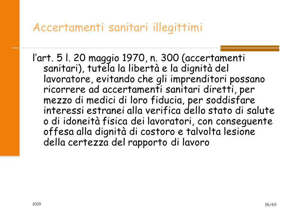 2009 36/69 Accertamenti sanitari illegittimi lart. 5 l. 20 maggio 1970, n. 300 (accertamenti sanitari), tutela la libertà e la dignità del lavoratore,