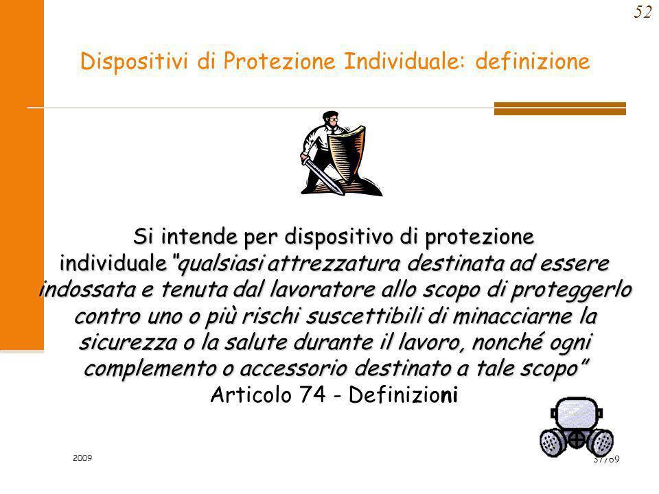 2009 37/69 52 Dispositivi di Protezione Individuale: definizione Si intende per dispositivo di protezione individualequalsiasi attrezzatura destinata