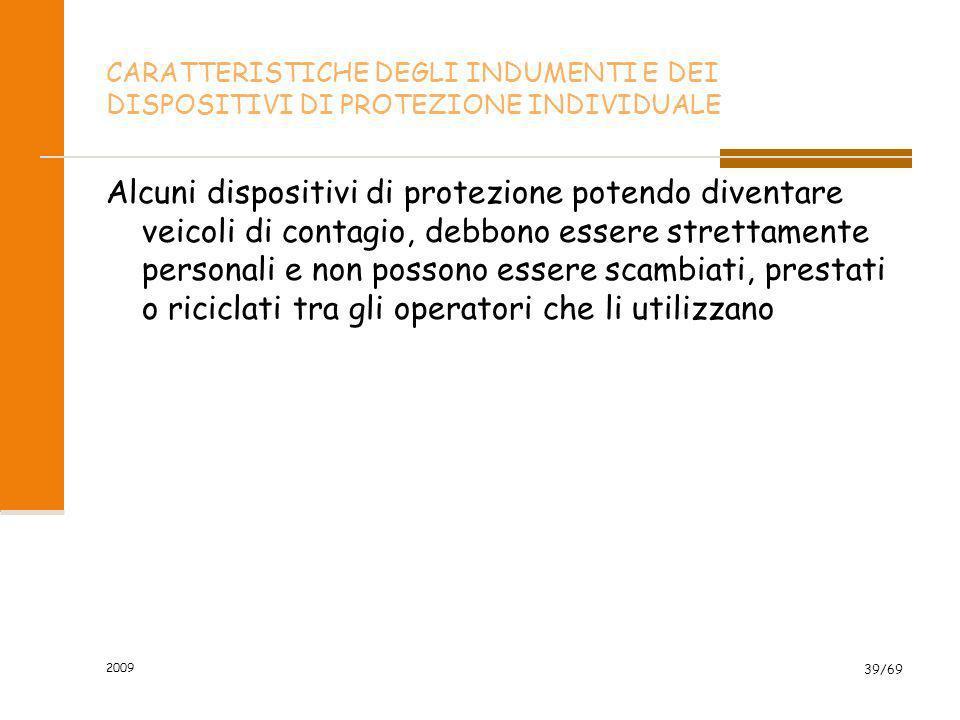 2009 39/69 CARATTERISTICHE DEGLI INDUMENTI E DEI DISPOSITIVI DI PROTEZIONE INDIVIDUALE Alcuni dispositivi di protezione potendo diventare veicoli di c
