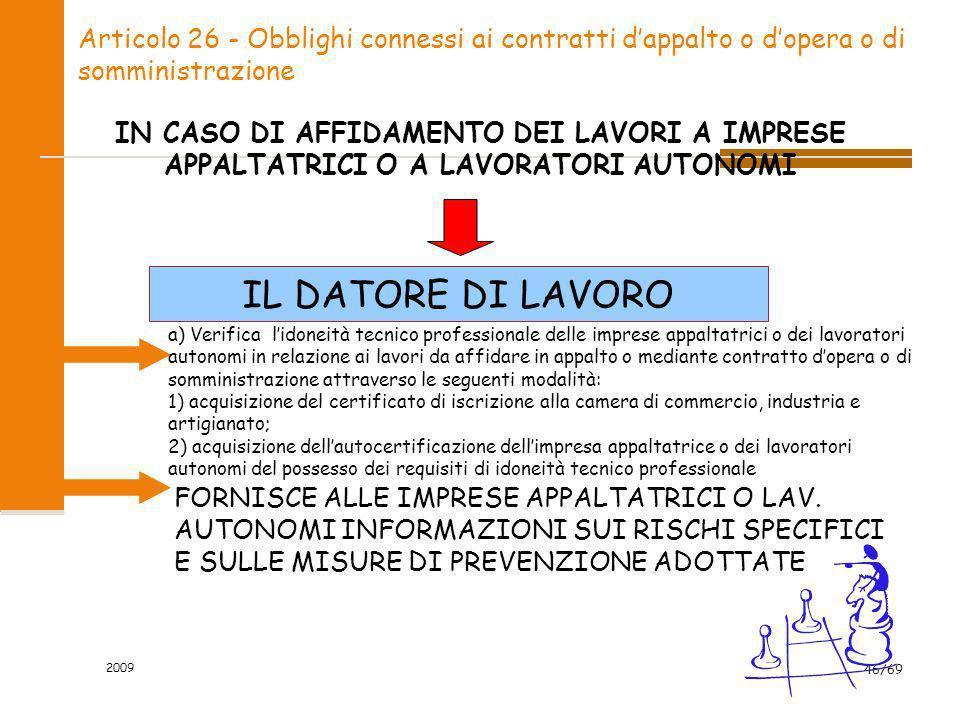 2009 46/69 Articolo 26 - Obblighi connessi ai contratti dappalto o dopera o di somministrazione IL DATORE DI LAVORO FORNISCE ALLE IMPRESE APPALTATRICI