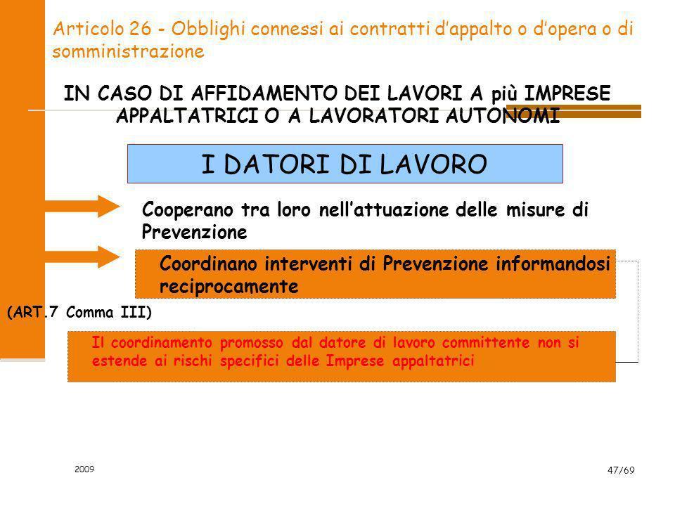 2009 47/69 Articolo 26 - Obblighi connessi ai contratti dappalto o dopera o di somministrazione I DATORI DI LAVORO Coordinano interventi di Prevenzion