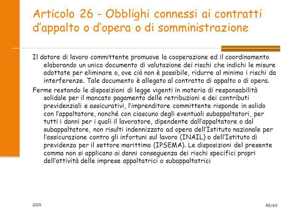 Articolo 26 - Obblighi connessi ai contratti dappalto o dopera o di somministrazione Il datore di lavoro committente promuove la cooperazione ed il co