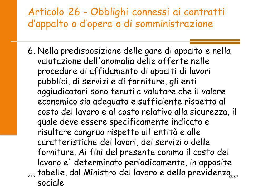 Articolo 26 - Obblighi connessi ai contratti dappalto o dopera o di somministrazione 6. Nella predisposizione delle gare di appalto e nella valutazion