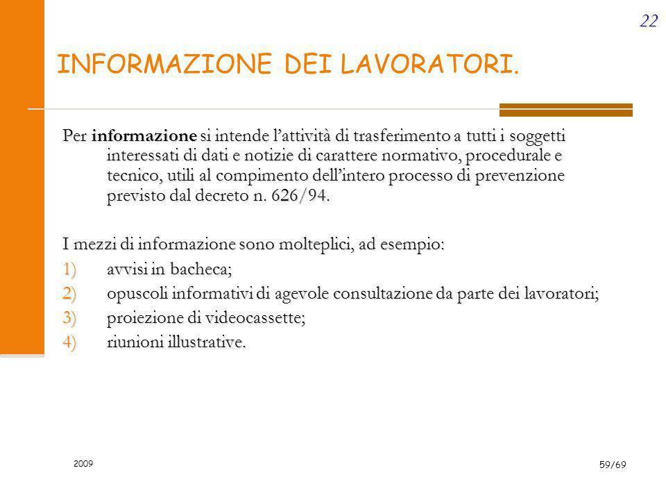 2009 59/69 22 INFORMAZIONE DEI LAVORATORI. Per informazione si intende lattività di trasferimento a tutti i soggetti interessati di dati e notizie di