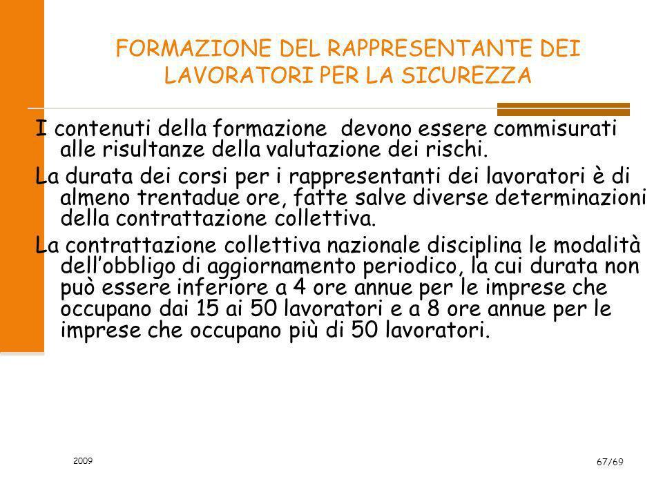 2009 67/69 FORMAZIONE DEL RAPPRESENTANTE DEI LAVORATORI PER LA SICUREZZA I contenuti della formazione devono essere commisurati alle risultanze della