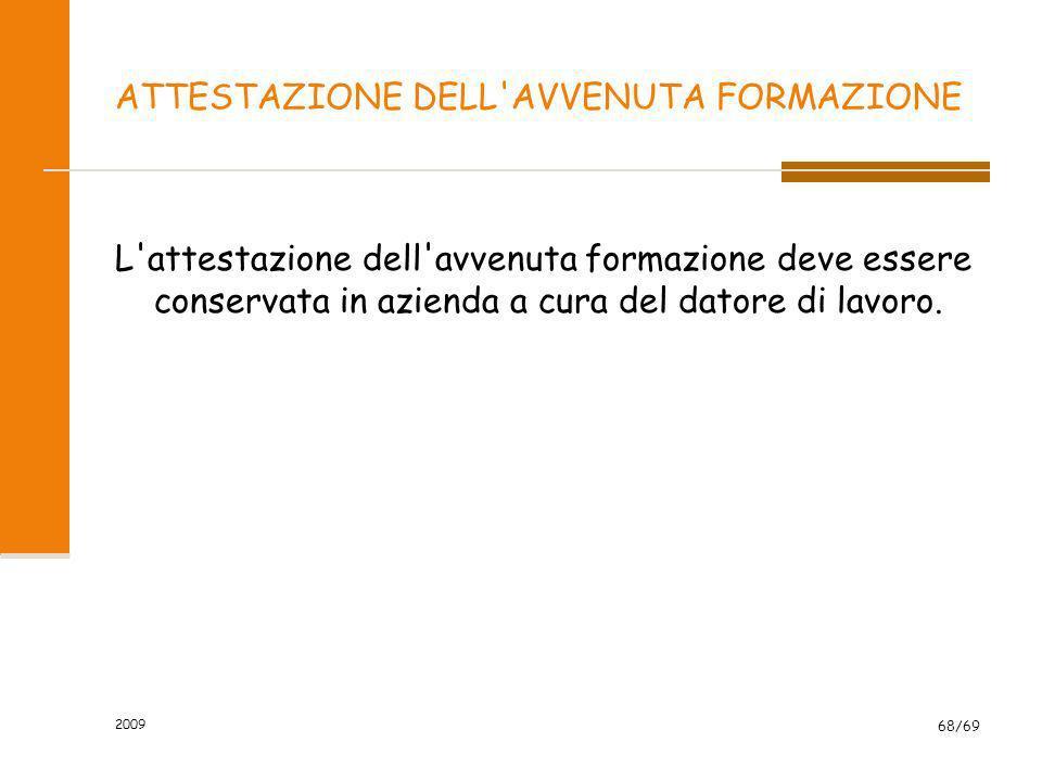 2009 68/69 ATTESTAZIONE DELL'AVVENUTA FORMAZIONE L'attestazione dell'avvenuta formazione deve essere conservata in azienda a cura del datore di lavoro