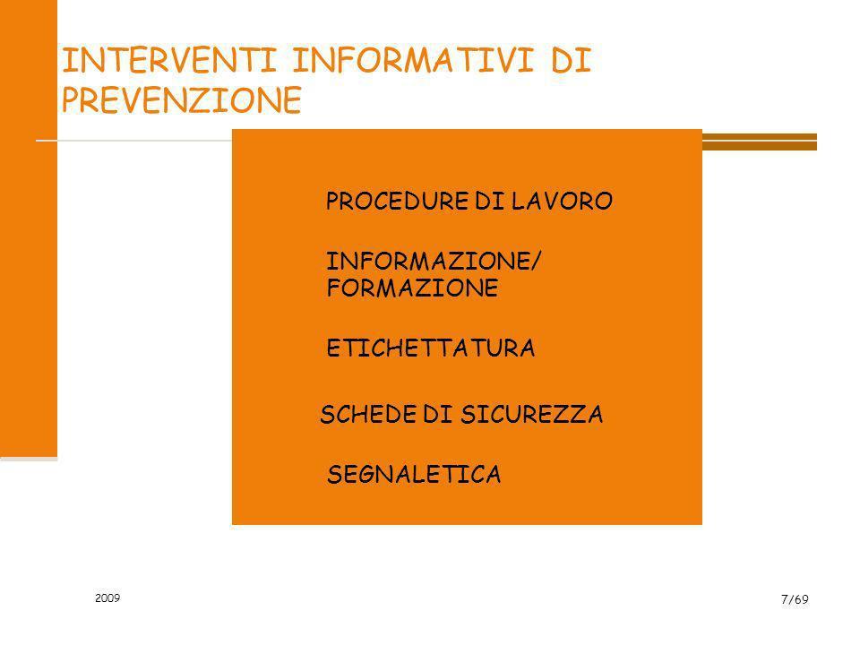 2009 7/69 INTERVENTI INFORMATIVI DI PREVENZIONE PROCEDURE DI LAVORO INFORMAZIONE/ FORMAZIONE ETICHETTATURA SCHEDE DI SICUREZZA SEGNALETICA
