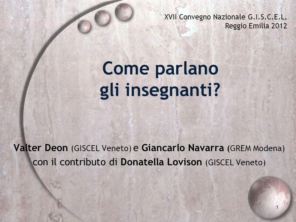 Come parlano gli insegnanti? Valter Deon (GISCEL Veneto) e Giancarlo Navarra (GREM Modena) con il contributo di Donatella Lovison (GISCEL Veneto) XVII