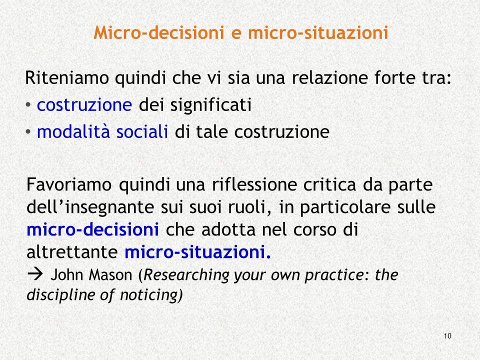 10 Riteniamo quindi che vi sia una relazione forte tra: costruzione dei significati modalità sociali di tale costruzione Micro-decisioni e micro-situa