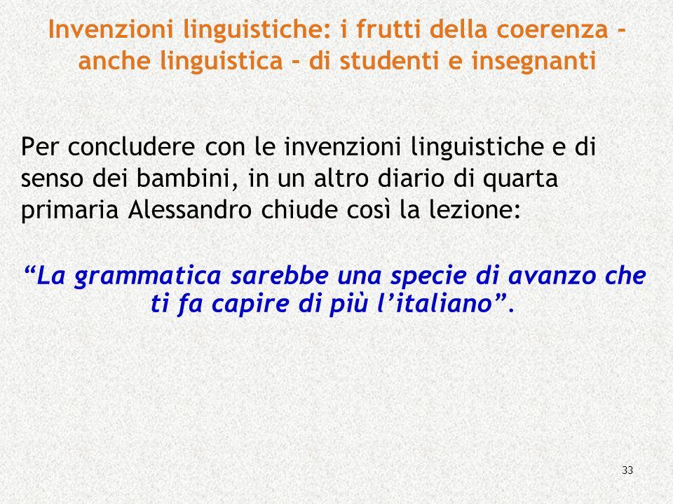 33 Per concludere con le invenzioni linguistiche e di senso dei bambini, in un altro diario di quarta primaria Alessandro chiude così la lezione: La g
