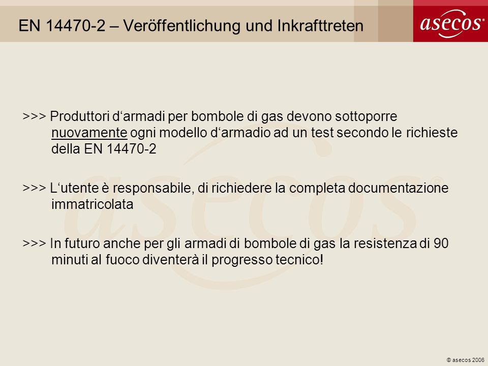© asecos 2006 EN 14470-2 – Veröffentlichung und Inkrafttreten >>> Produttori darmadi per bombole di gas devono sottoporre nuovamente ogni modello darm