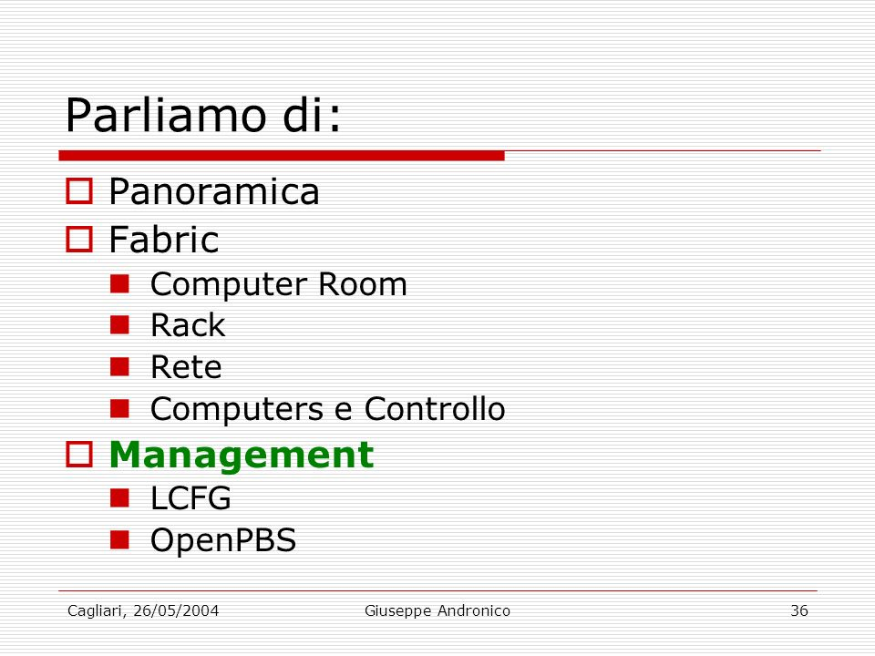 Cagliari, 26/05/2004Giuseppe Andronico36 Parliamo di: Panoramica Fabric Computer Room Rack Rete Computers e Controllo Management LCFG OpenPBS