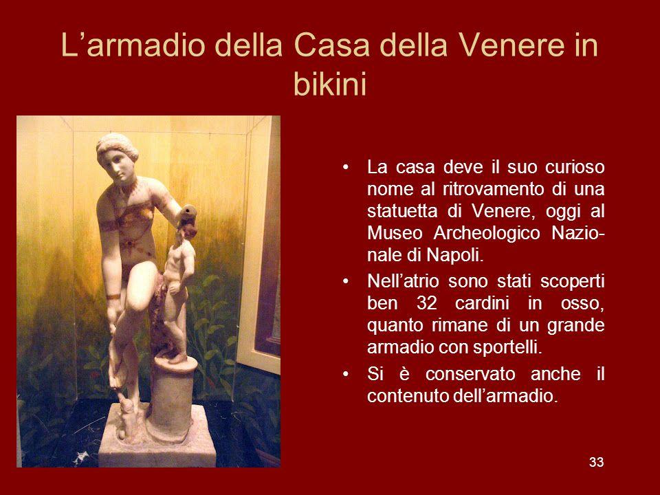 33 Larmadio della Casa della Venere in bikini La casa deve il suo curioso nome al ritrovamento di una statuetta di Venere, oggi al Museo Archeologico