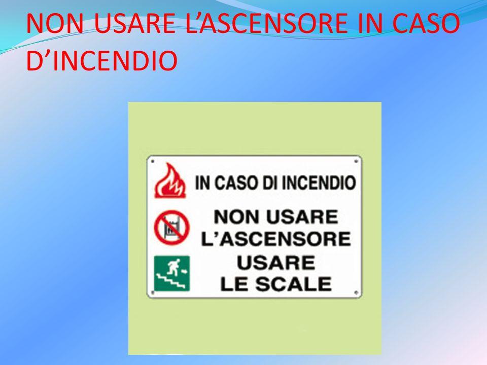 NON USARE LASCENSORE IN CASO DINCENDIO