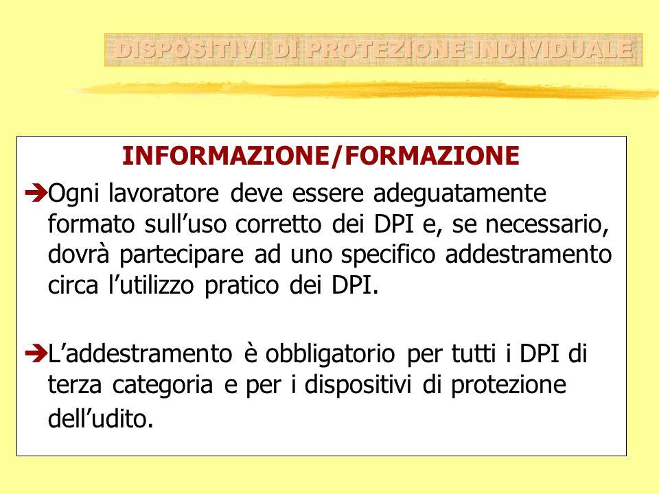 INFORMAZIONE/FORMAZIONE èOgni lavoratore deve essere adeguatamente formato sulluso corretto dei DPI e, se necessario, dovrà partecipare ad uno specifi