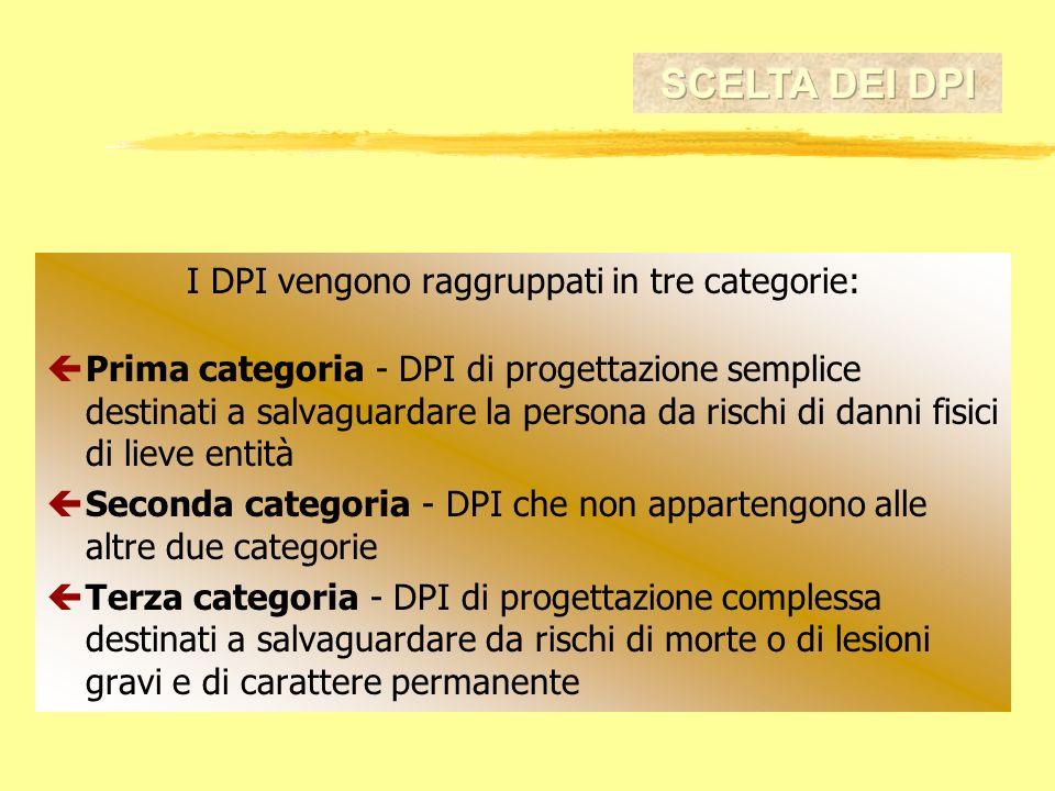 I DPI vengono raggruppati in tre categorie: çPrima categoria - DPI di progettazione semplice destinati a salvaguardare la persona da rischi di danni f