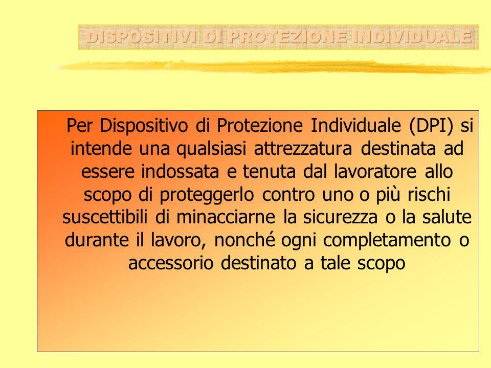 Per Dispositivo di Protezione Individuale (DPI) si intende una qualsiasi attrezzatura destinata ad essere indossata e tenuta dal lavoratore allo scopo