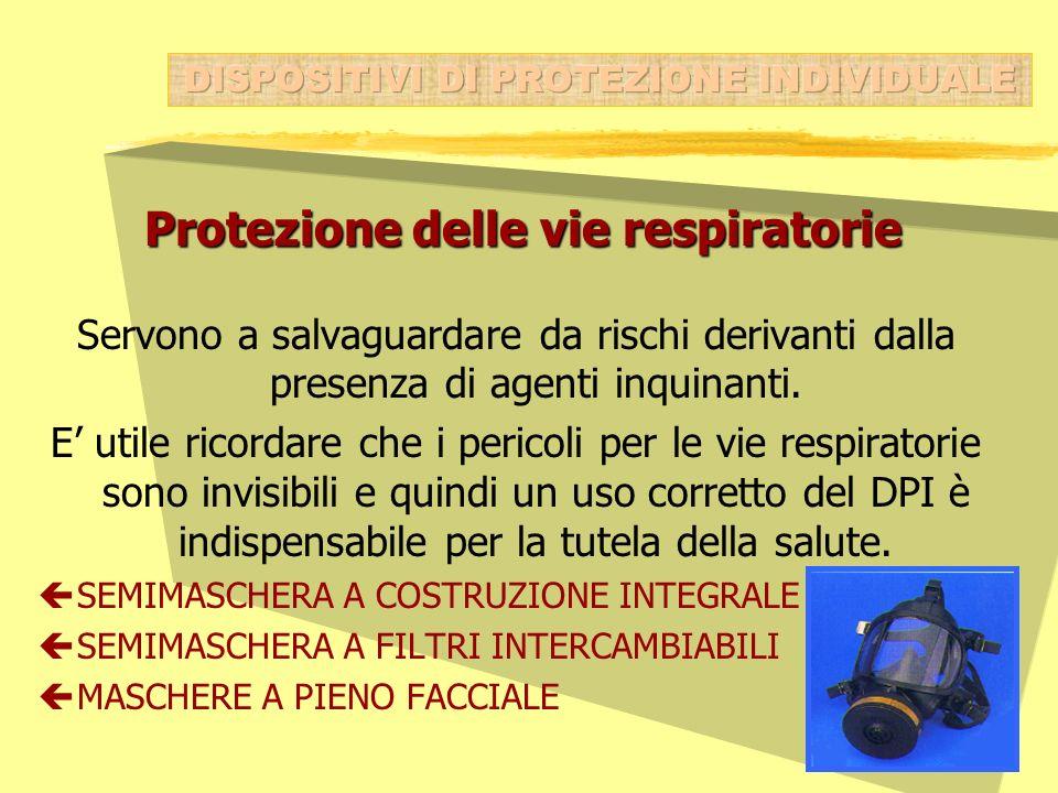 Protezione delle vie respiratorie Servono a salvaguardare da rischi derivanti dalla presenza di agenti inquinanti. E utile ricordare che i pericoli pe