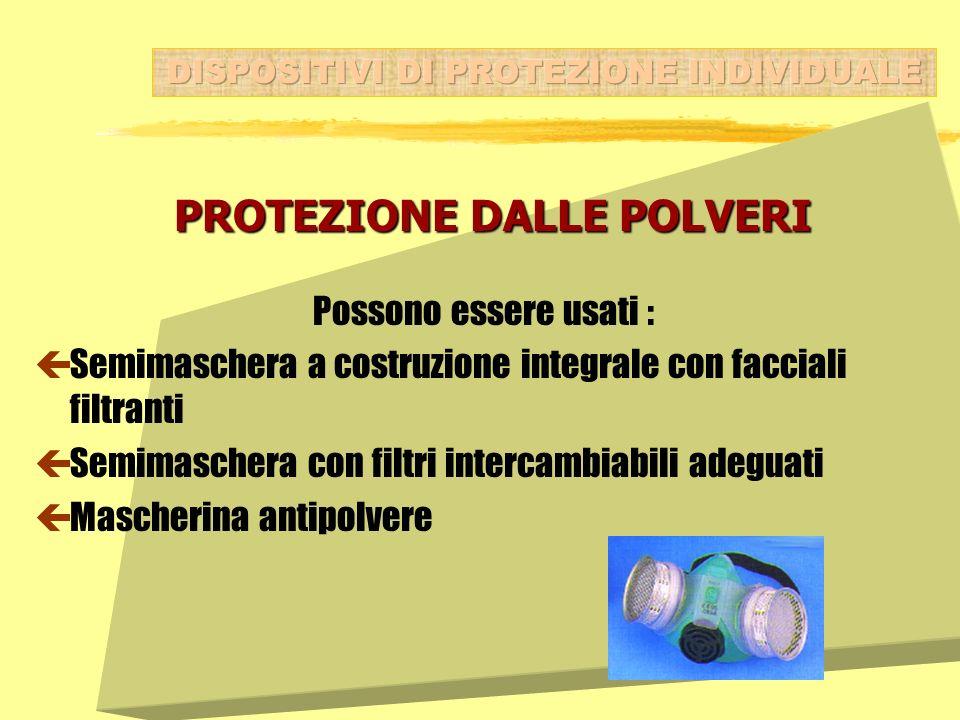 PROTEZIONE DALLE POLVERI PROTEZIONE DALLE POLVERI Possono essere usati : çSemimaschera a costruzione integrale con facciali filtranti çSemimaschera co