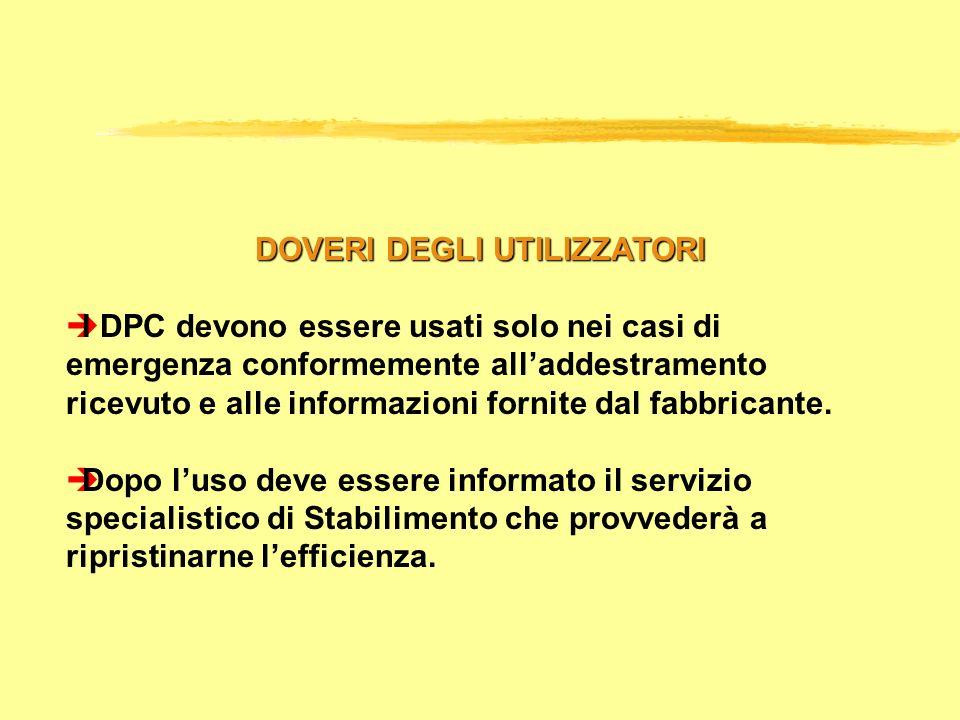 DOVERI DEGLI UTILIZZATORI èI DPC devono essere usati solo nei casi di emergenza conformemente alladdestramento ricevuto e alle informazioni fornite da