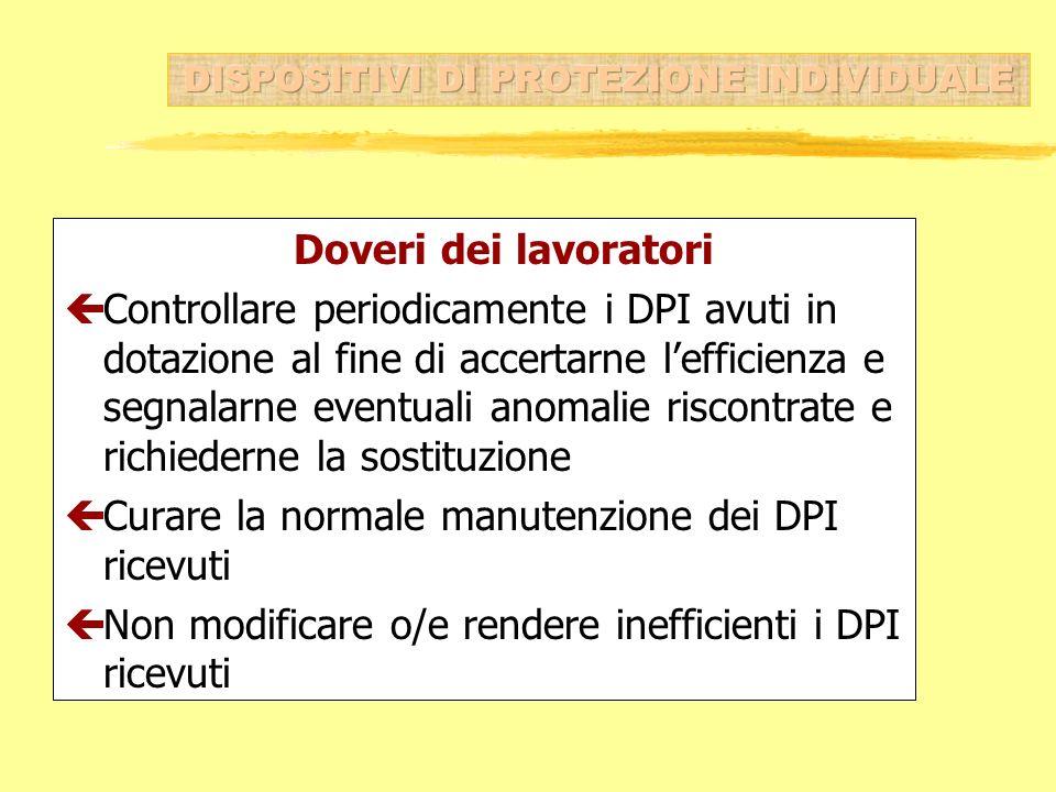 Doveri dei lavoratori çControllare periodicamente i DPI avuti in dotazione al fine di accertarne lefficienza e segnalarne eventuali anomalie riscontra