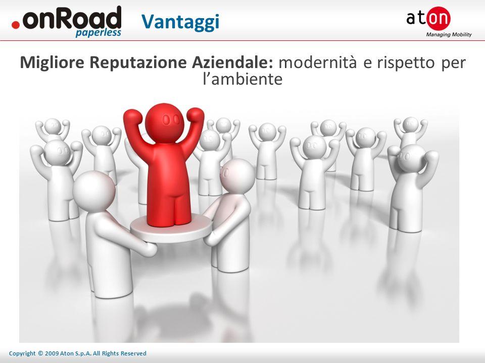 Copyright © 2009 Aton S.p.A. All Rights Reserved Vantaggi Migliore Reputazione Aziendale: modernità e rispetto per lambiente