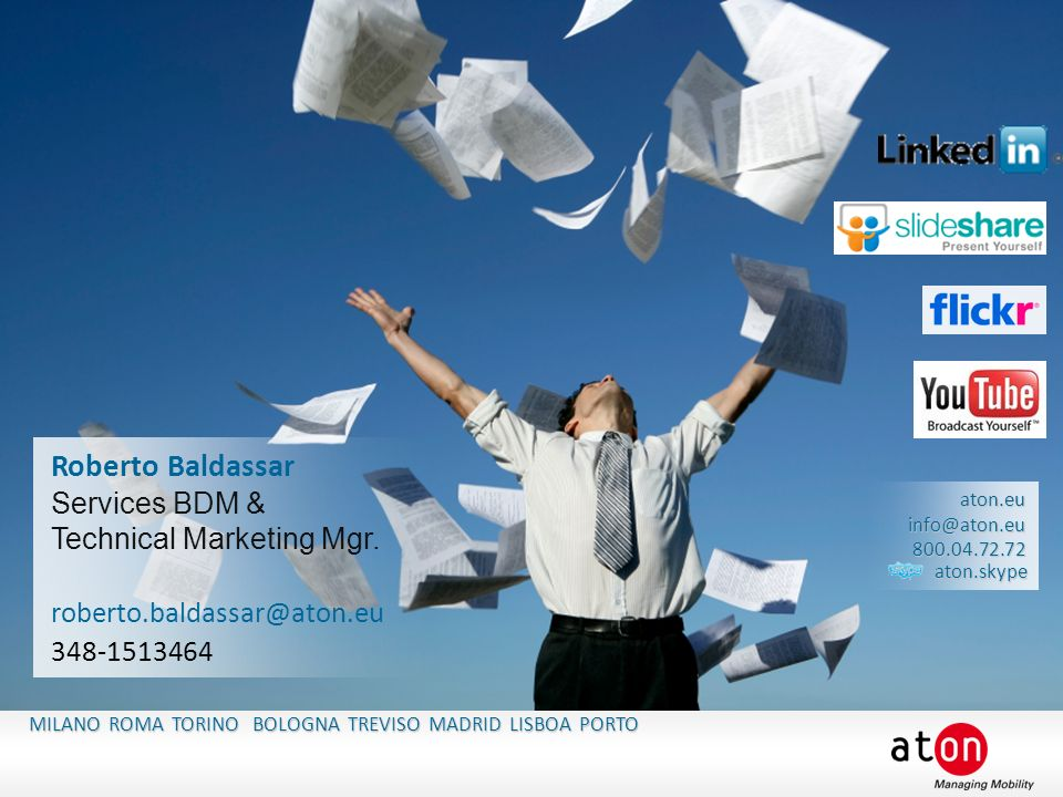 aton.eu info@aton.eu 800.04.72.72 aton.eu info@aton.eu 800.04.72.72 MILANO ROMA TORINO BOLOGNA TREVISO MADRID LISBOA PORTO Roberto Baldassar Services