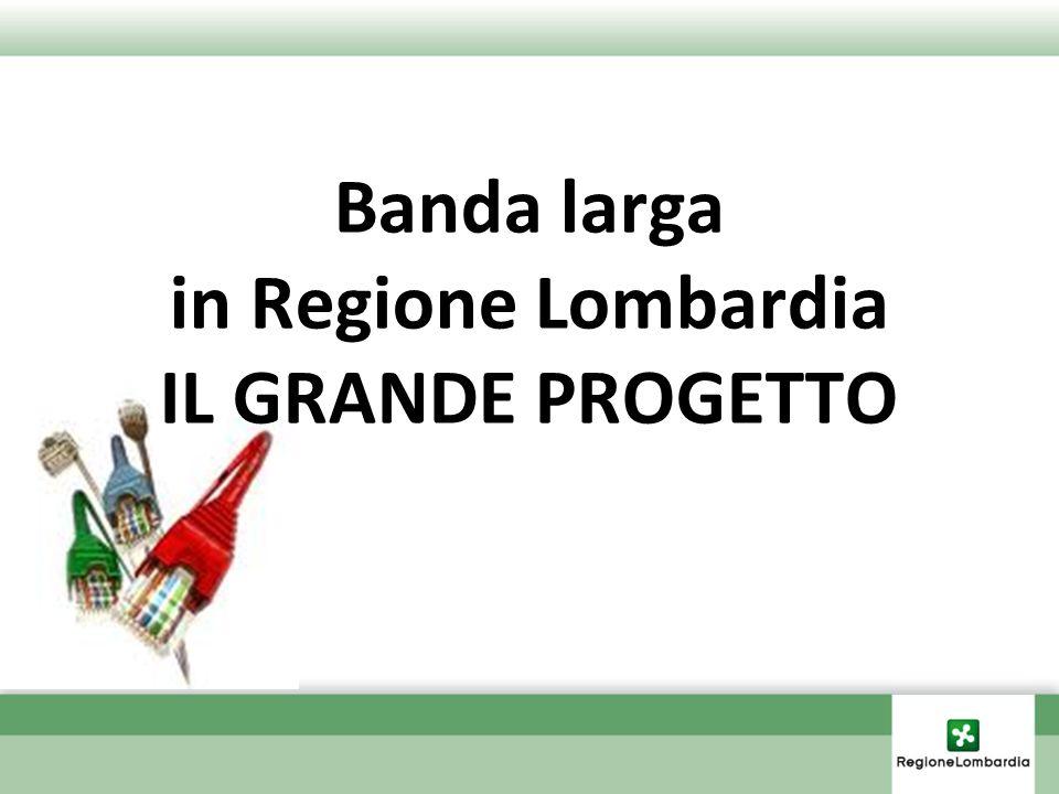 Banda larga in Regione Lombardia IL GRANDE PROGETTO