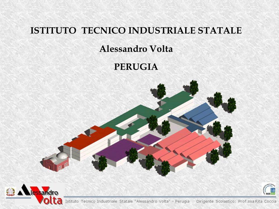 Dirigente Scolastico: Prof.ssa Rita Coccia Istituto Tecnico Industriale Statale Alessandro Volta - Perugia ISTITUTO TECNICO INDUSTRIALE STATALE Alessandro Volta PERUGIA