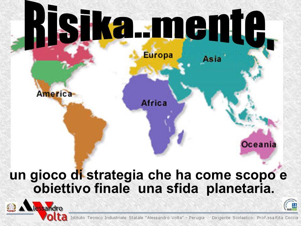 Dirigente Scolastico: Prof.ssa Rita Coccia Istituto Tecnico Industriale Statale Alessandro Volta - Perugia un gioco di strategia che ha come scopo e obiettivo finale una sfida planetaria.