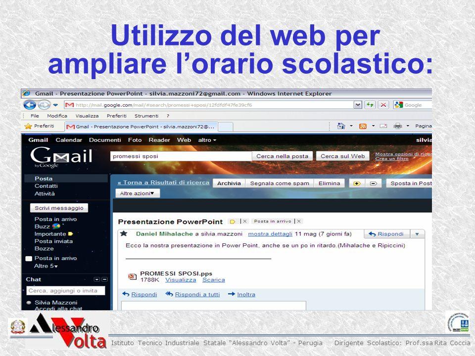 Dirigente Scolastico: Prof.ssa Rita Coccia Istituto Tecnico Industriale Statale Alessandro Volta - Perugia Utilizzo del web per ampliare lorario scolastico: