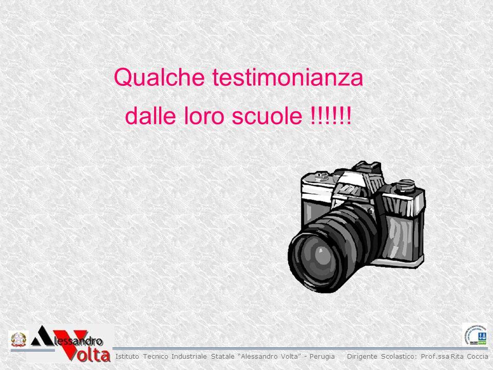 Dirigente Scolastico: Prof.ssa Rita Coccia Istituto Tecnico Industriale Statale Alessandro Volta - Perugia Qualche testimonianza dalle loro scuole !!!!!!