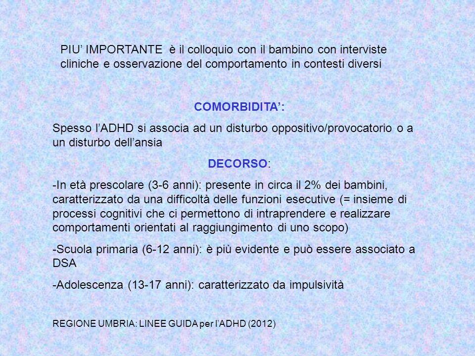 COMORBIDITA: Spesso lADHD si associa ad un disturbo oppositivo/provocatorio o a un disturbo dellansia DECORSO: -In età prescolare (3-6 anni): presente