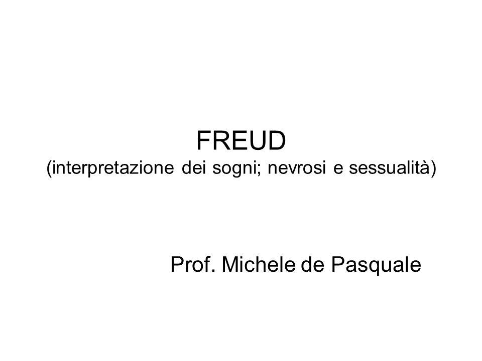 FREUD (interpretazione dei sogni; nevrosi e sessualità) Prof. Michele de Pasquale