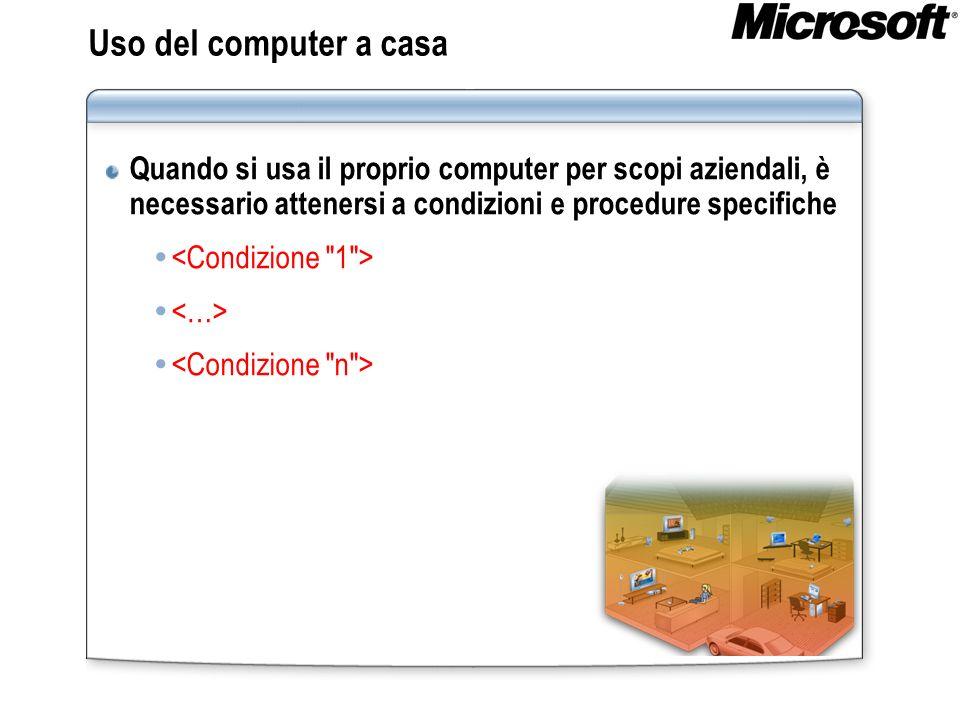Uso del computer a casa Quando si usa il proprio computer per scopi aziendali, è necessario attenersi a condizioni e procedure specifiche