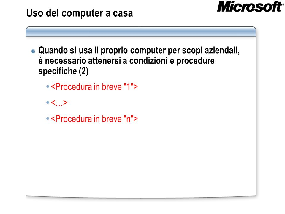 Uso del computer a casa Quando si usa il proprio computer per scopi aziendali, è necessario attenersi a condizioni e procedure specifiche (2)